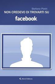 Non credevo di trovarti su facebook - Stefano Pietri